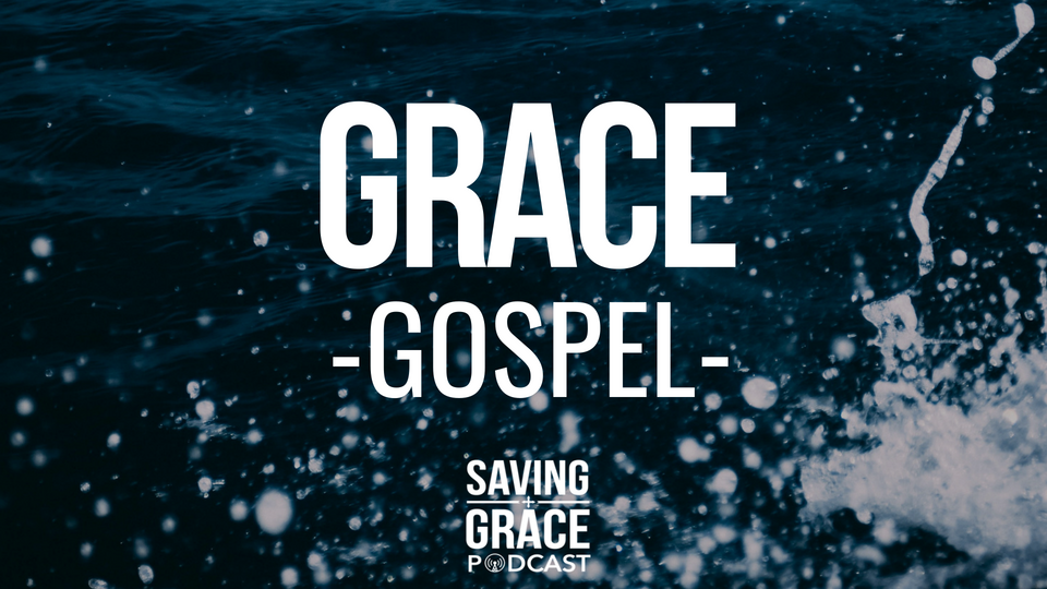 Episode 109 Grace - Gospel on Saving Grace Podcast